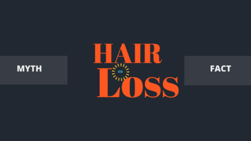 Hair Loss… Myth or Fact?
